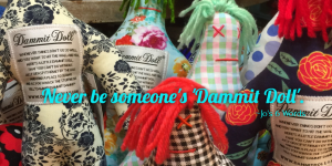 Never be someone's 'Dammit Doll'.