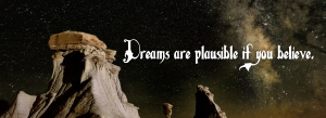 Dreams are plausible if you believe.