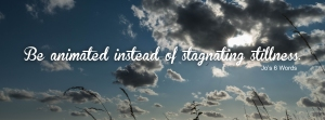 Be animated instead of stagnating stillness.