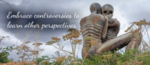 Embrace controversies to learn other perspectives.