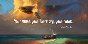 Your mind, your territory, your rules.