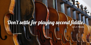 Don't settle for playing second fiddle