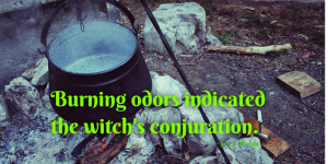 Burning odors indicated the witch's conjuration.