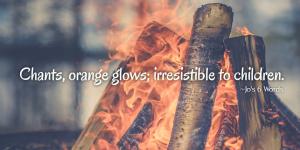 Chants, orange glows; irresistible to children.