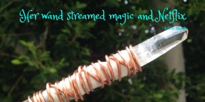 Her wand streamed magic and Netflix.